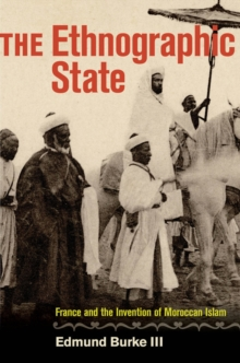 The Ethnographic State : France and the Invention of Moroccan Islam, Hardback Book