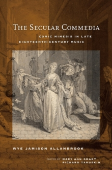 The Secular Commedia : Comic Mimesis in Late Eighteenth-Century Music, Hardback Book
