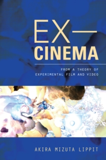 Ex-Cinema : From a Theory of Experimental Film and Video, Hardback Book
