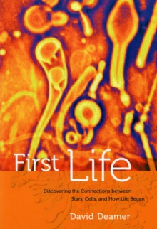 First Life : Discovering the Connections Between Stars, Cells, and How Life Began, Paperback Book