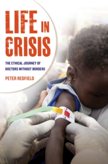 Life in Crisis : The Ethical Journey of Doctors without Borders, Paperback Book