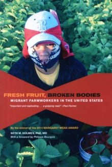 Fresh Fruit, Broken Bodies : Migrant Farmworkers in the United States, Paperback / softback Book