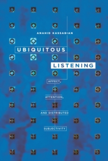 Ubiquitous Listening : Affect, Attention, and Distributed Subjectivity, Paperback Book