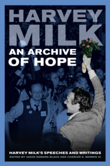 An Archive of Hope : Harvey Milk's Speeches and Writings, Paperback Book