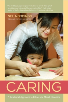 Caring : A Relational Approach to Ethics and Moral Education, Paperback Book