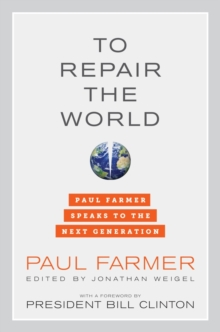 To Repair the World : Paul Farmer Speaks to the Next Generation, Hardback Book