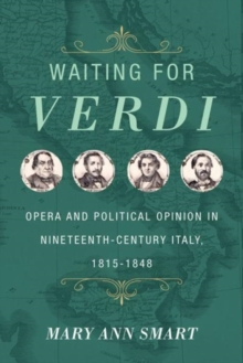 Waiting for Verdi : Opera and Political Opinion in Nineteenth-Century Italy, 1815-1848, Hardback Book