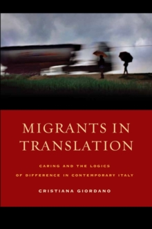 Migrants in Translation : Caring and the Logics of Difference in Contemporary Italy, Paperback / softback Book