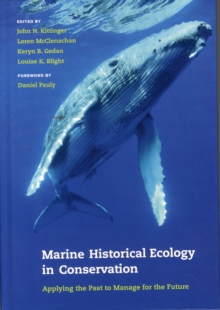 Marine Historical Ecology in Conservation : Applying the Past to Manage for the Future, Hardback Book