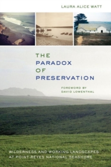 The Paradox of Preservation : Wilderness and Working Landscapes at Point Reyes National Seashore, Paperback Book
