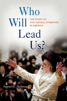 Who Will Lead Us? : The Story of Five Hasidic Dynasties in America, Hardback Book