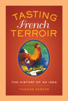 Tasting French Terroir : The History of an Idea, Hardback Book