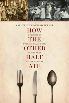How the Other Half Ate : A History of Working-Class Meals at the Turn of the Century, Paperback / softback Book