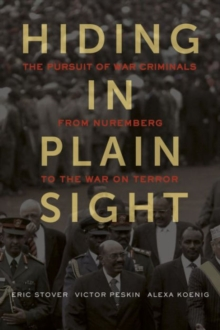 Hiding in Plain Sight : The Pursuit of War Criminals from Nuremberg to the War on Terror, Hardback Book