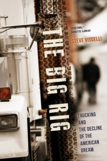 The Big Rig : Trucking and the Decline of the American Dream, Paperback / softback Book