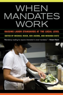 When Mandates Work : Raising Labor Standards at the Local Level, Paperback Book