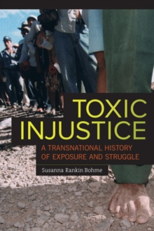 Toxic Injustice : A Transnational History of Exposure and Struggle, Paperback Book