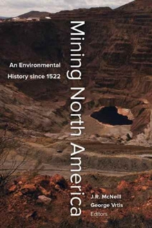 Mining North America : An Environmental History since 1522, Paperback / softback Book
