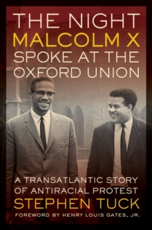The Night Malcolm X Spoke at the Oxford Union : A Transatlantic Story of Antiracist Protest, Hardback Book