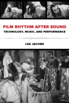 Film Rhythm after Sound : Technology, Music, and Performance, Paperback Book