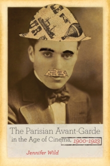 The Parisian Avant-Garde in the Age of Cinema, 1900-1923, Hardback Book