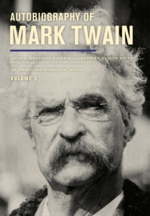 Autobiography of Mark Twain, Volume 3 : The Complete and Authoritative Edition, Hardback Book