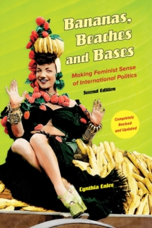 Bananas, Beaches and Bases : Making Feminist Sense of International Politics, Paperback Book