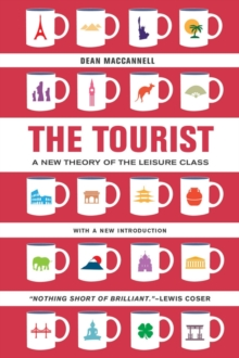 The Tourist : A New Theory of the Leisure Class, Paperback / softback Book