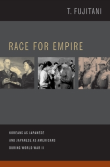 Race for Empire : Koreans as Japanese and Japanese as Americans during World War II, Paperback Book