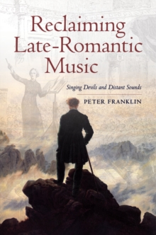 Reclaiming Late-Romantic Music : Singing Devils and Distant Sounds, Hardback Book