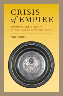 Crisis of Empire : Doctrine and Dissent at the End of Late Antiquity, Hardback Book