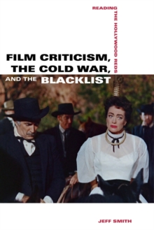 Film Criticism, the Cold War, and the Blacklist : Reading the Hollywood Reds, Paperback Book
