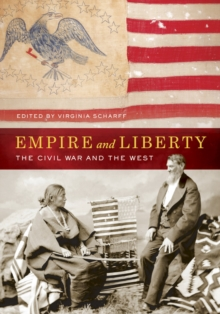 Empire and Liberty : The Civil War and the West, Hardback Book
