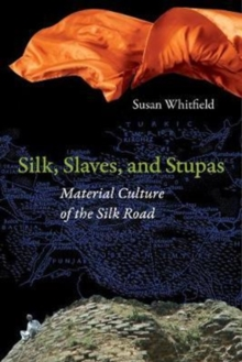 Silk, Slaves, and Stupas : Material Culture of the Silk Road, Paperback / softback Book