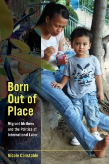 Born out of Place : Migrant Mothers and the Politics of International Labor, Paperback Book