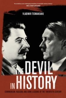 The Devil in History : Communism, Fascism, and Some Lessons of the Twentieth Century, Paperback Book