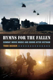 Hymns for the Fallen : Combat Movie Music and Sound after Vietnam, Paperback / softback Book