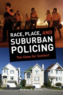 Race, Place, and Suburban Policing : Too Close for Comfort, Paperback Book