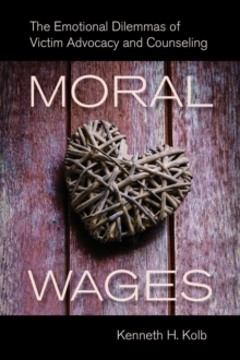 Moral Wages : The Emotional Dilemmas of Victim Advocacy and Counseling, Paperback Book