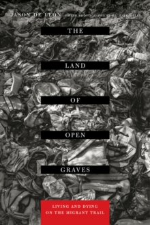 The Land of Open Graves : Living and Dying on the Migrant Trail, Paperback Book