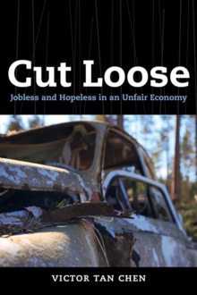 Cut Loose : Jobless and Hopeless in an Unfair Economy, Paperback / softback Book