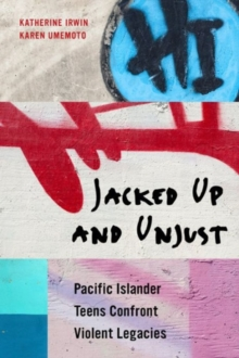 Jacked Up and Unjust : Pacific Islander Teens Confront Violent Legacies, Paperback Book