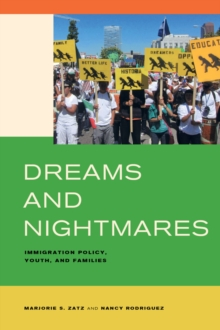 Dreams and Nightmares : Immigration Policy, Youth, and Families, Paperback Book