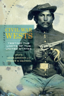 Civil War Wests : Testing the Limits of the United States, Paperback Book