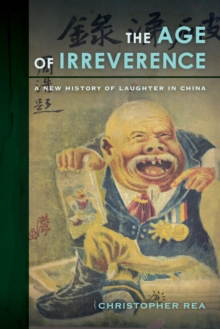 The Age of Irreverence : A New History of Laughter in China, Hardback Book