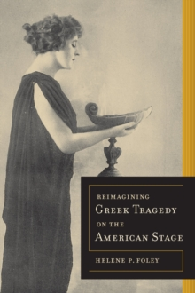 Reimagining Greek Tragedy on the American Stage, Paperback / softback Book