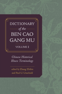 Dictionary of the Ben cao gang mu, Volume 1 : Chinese Historical Illness Terminology, Hardback Book