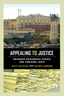 Appealing to Justice : Prisoner Grievances, Rights, and Carceral Logic, Paperback Book