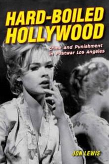 Hard-Boiled Hollywood : Crime and Punishment in Postwar Los Angeles, Paperback Book