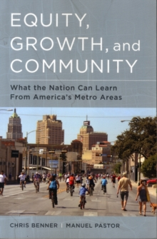 Equity, Growth, and Community : What the Nation Can Learn from America's Metro Areas, Paperback / softback Book